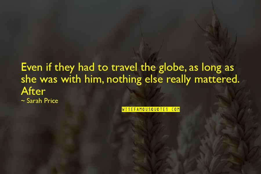 If Nothing Else Quotes By Sarah Price: Even if they had to travel the globe,