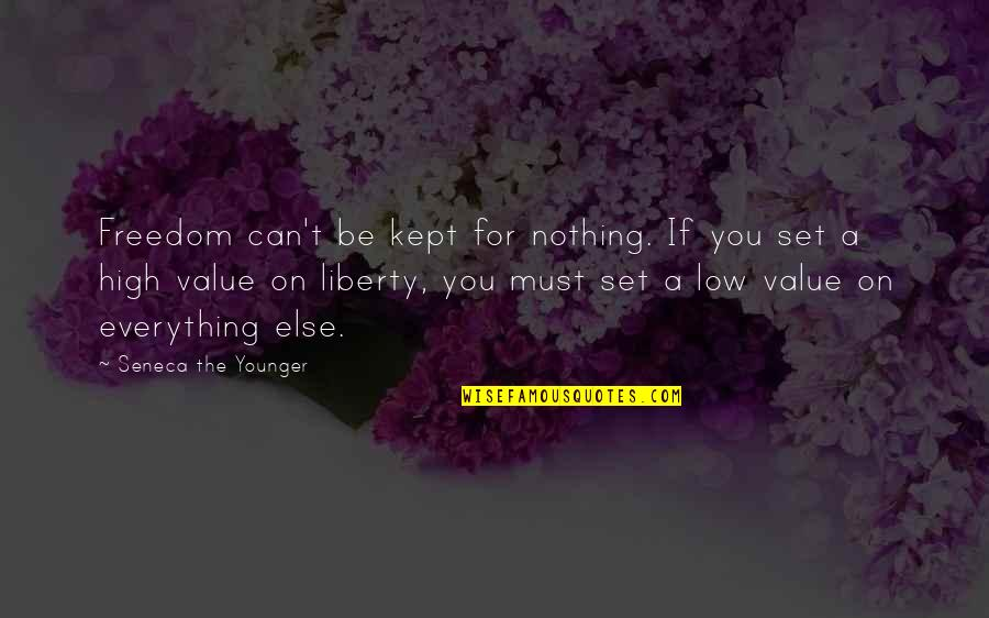 If Nothing Else Quotes By Seneca The Younger: Freedom can't be kept for nothing. If you