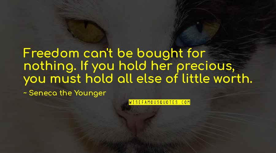 If Nothing Else Quotes By Seneca The Younger: Freedom can't be bought for nothing. If you