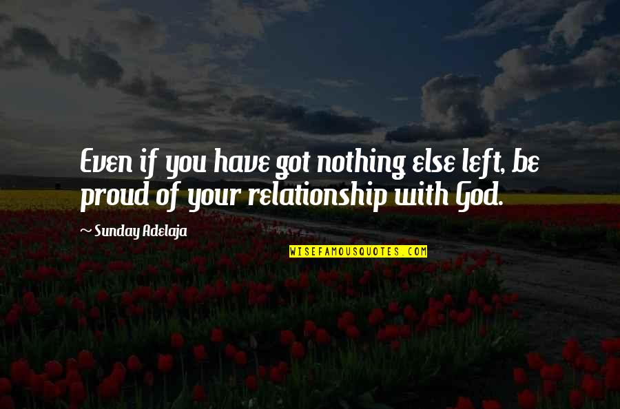 If Nothing Else Quotes By Sunday Adelaja: Even if you have got nothing else left,