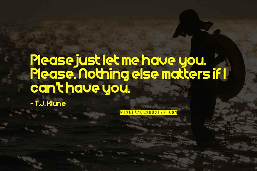 If Nothing Else Quotes By T.J. Klune: Please just let me have you. Please. Nothing