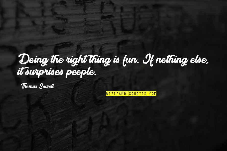 If Nothing Else Quotes By Thomas Sowell: Doing the right thing is fun. If nothing