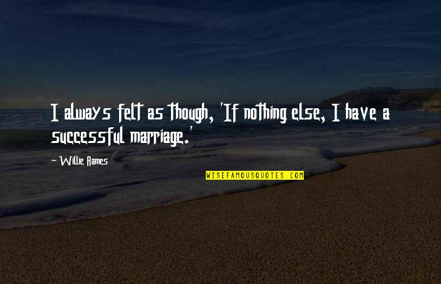 If Nothing Else Quotes By Willie Aames: I always felt as though, 'If nothing else,