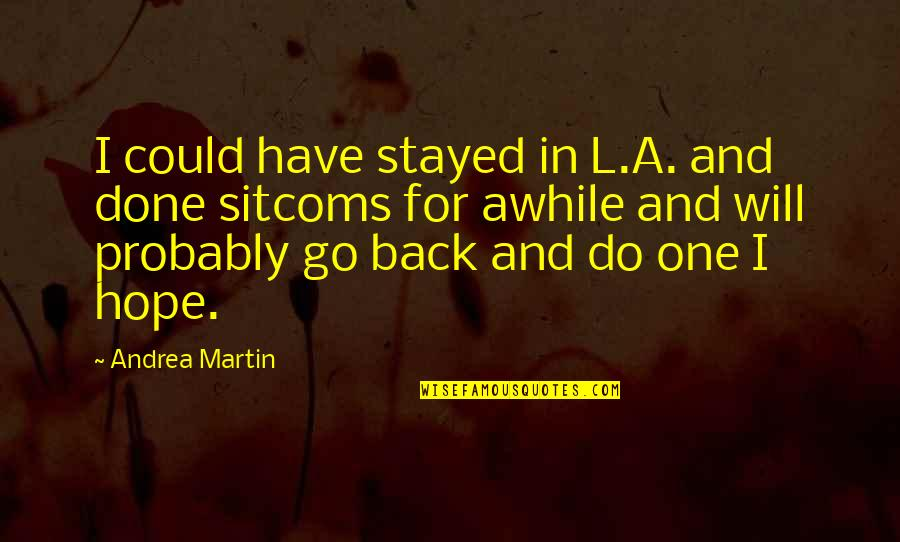 If Only I Could Go Back Quotes By Andrea Martin: I could have stayed in L.A. and done