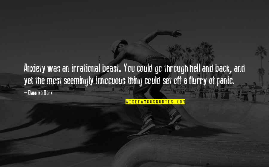 If Only I Could Go Back Quotes By Dannika Dark: Anxiety was an irrational beast. You could go