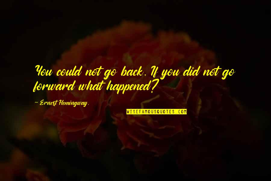 If Only I Could Go Back Quotes By Ernest Hemingway,: You could not go back. If you did