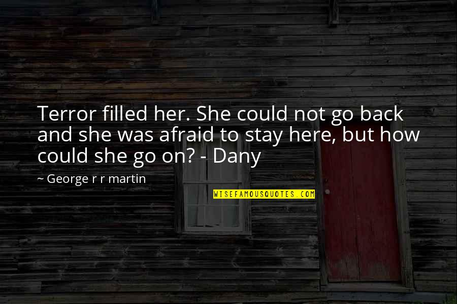 If Only I Could Go Back Quotes By George R R Martin: Terror filled her. She could not go back