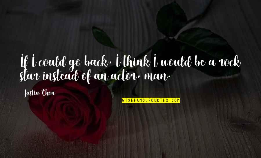 If Only I Could Go Back Quotes By Justin Chon: If I could go back, I think I