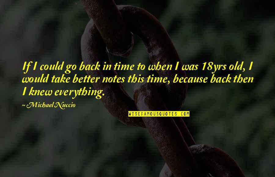 If Only I Could Go Back Quotes By Michael Nuccio: If I could go back in time to