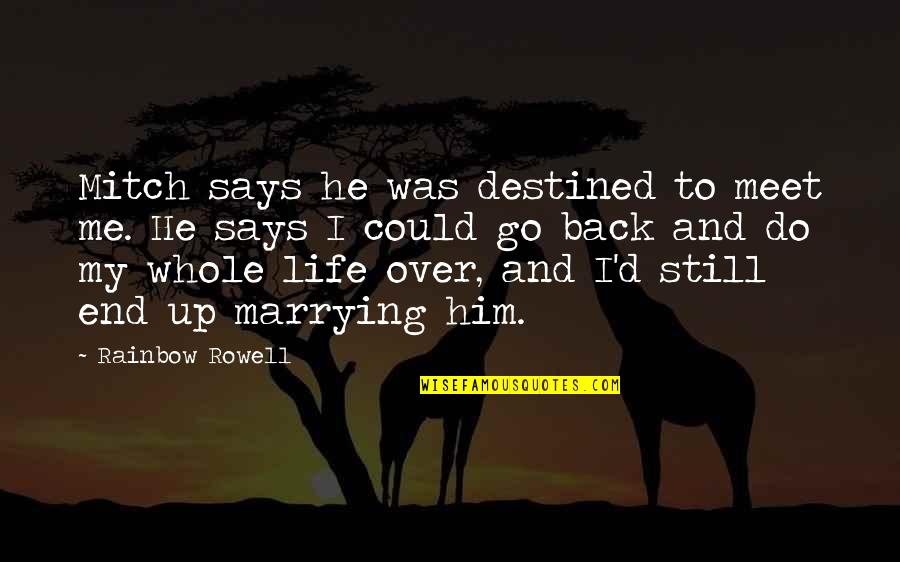 If Only I Could Go Back Quotes By Rainbow Rowell: Mitch says he was destined to meet me.