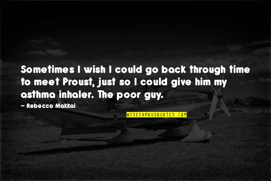 If Only I Could Go Back Quotes By Rebecca Makkai: Sometimes I wish I could go back through