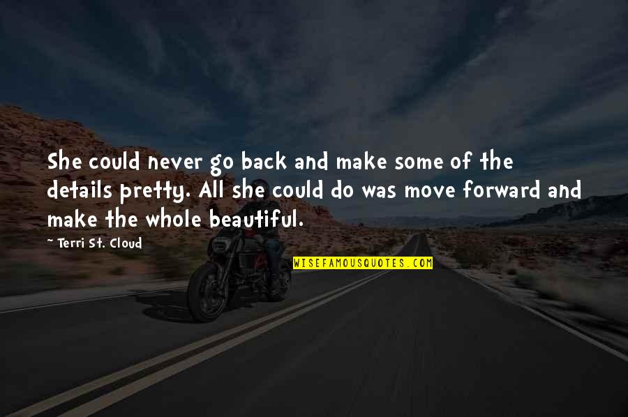 If Only I Could Go Back Quotes By Terri St. Cloud: She could never go back and make some