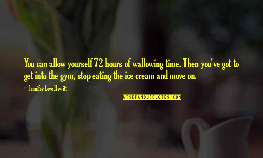 If Only Jennifer Love Hewitt Quotes By Jennifer Love Hewitt: You can allow yourself 72 hours of wallowing