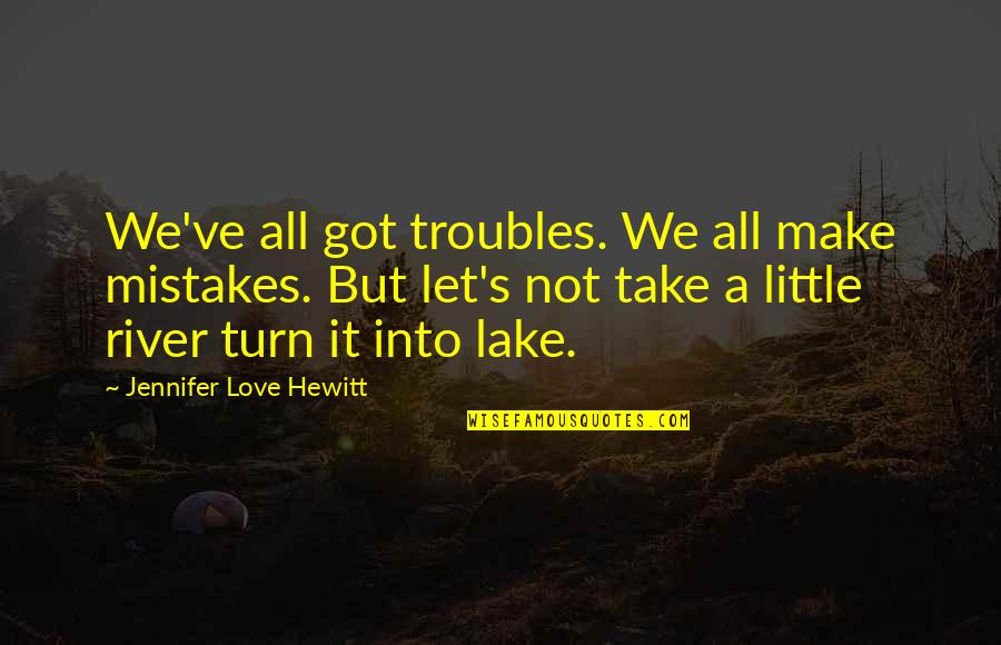If Only Jennifer Love Hewitt Quotes By Jennifer Love Hewitt: We've all got troubles. We all make mistakes.