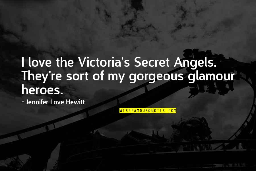 If Only Jennifer Love Hewitt Quotes By Jennifer Love Hewitt: I love the Victoria's Secret Angels. They're sort