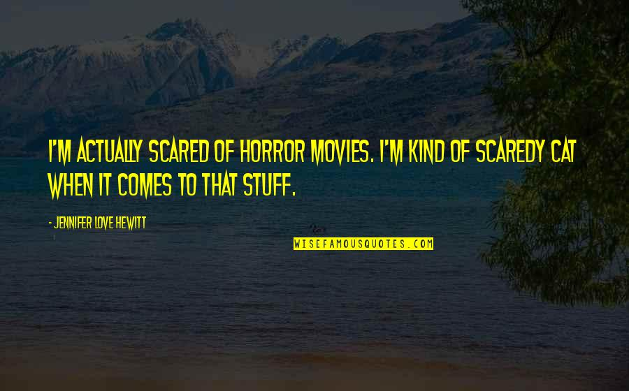 If Only Jennifer Love Hewitt Quotes By Jennifer Love Hewitt: I'm actually scared of horror movies. I'm kind