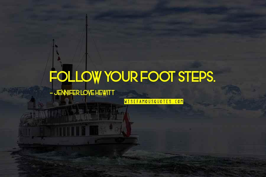 If Only Jennifer Love Hewitt Quotes By Jennifer Love Hewitt: Follow your foot steps.