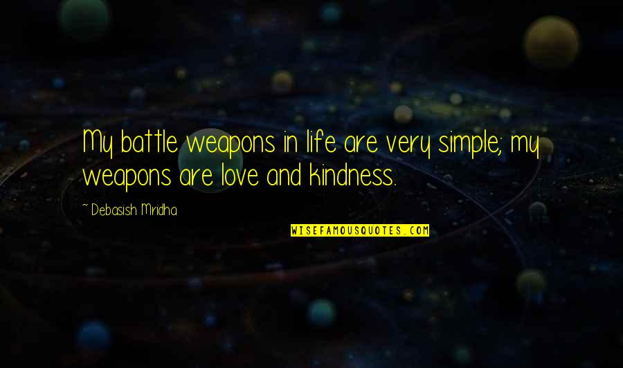 If Only Life Was Simple Quotes By Debasish Mridha: My battle weapons in life are very simple;