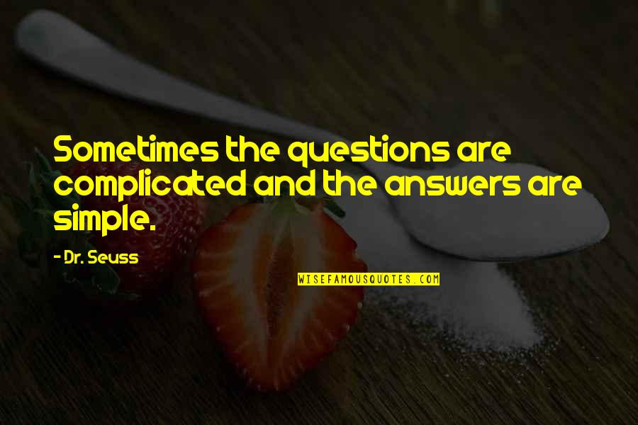 If Only Life Was Simple Quotes By Dr. Seuss: Sometimes the questions are complicated and the answers