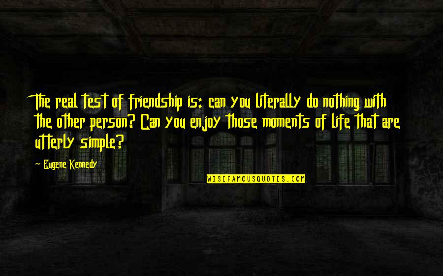 If Only Life Was Simple Quotes By Eugene Kennedy: The real test of friendship is: can you