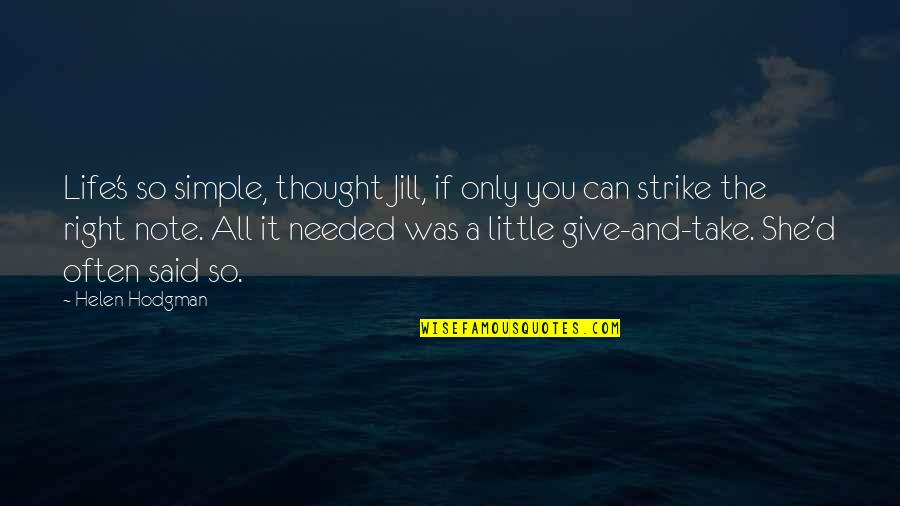 If Only Life Was Simple Quotes By Helen Hodgman: Life's so simple, thought Jill, if only you