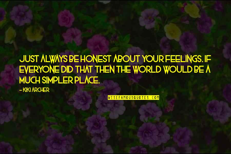 If Only Life Was Simple Quotes By Kiki Archer: Just always be honest about your feelings. If