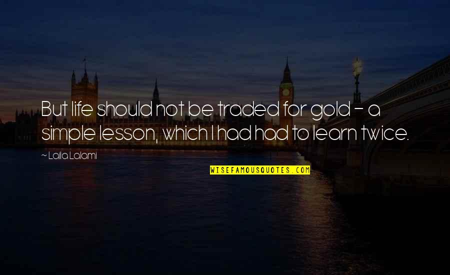 If Only Life Was Simple Quotes By Laila Lalami: But life should not be traded for gold