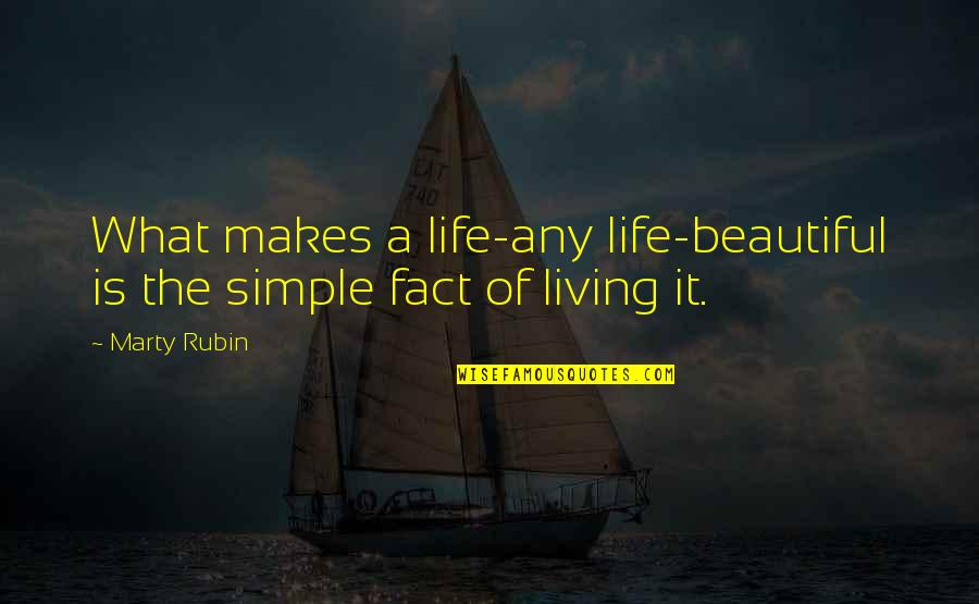 If Only Life Was Simple Quotes By Marty Rubin: What makes a life-any life-beautiful is the simple
