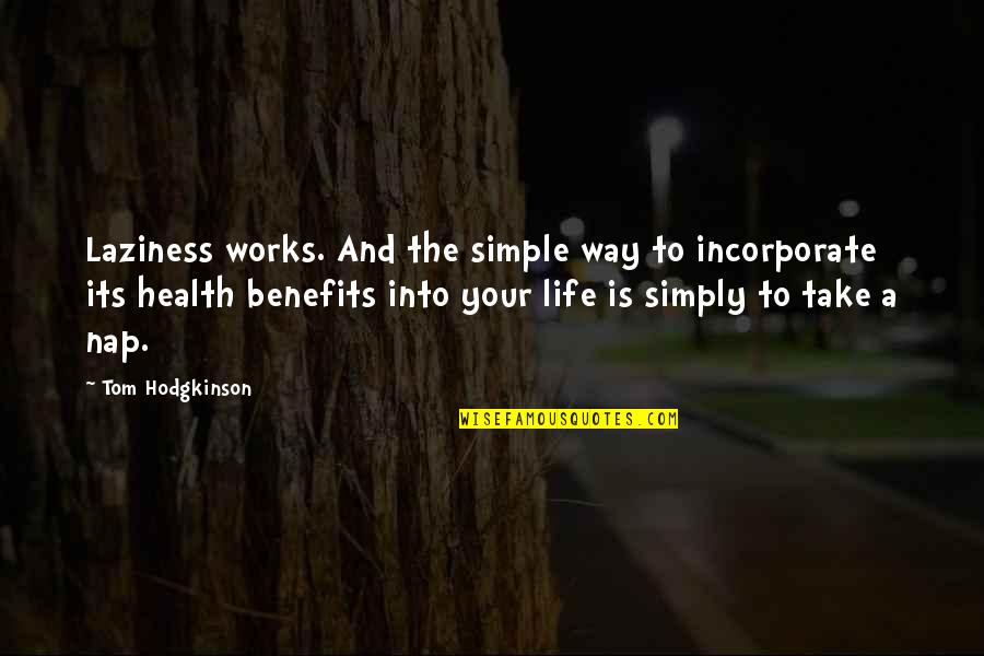 If Only Life Was Simple Quotes By Tom Hodgkinson: Laziness works. And the simple way to incorporate