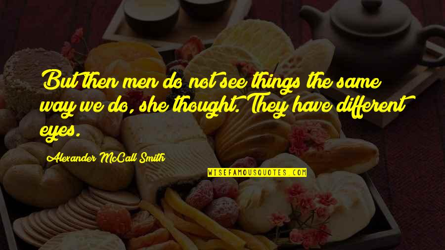 If Only Things Were Different Quotes By Alexander McCall Smith: But then men do not see things the