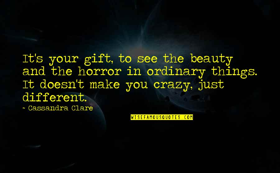 If Only Things Were Different Quotes By Cassandra Clare: It's your gift, to see the beauty and