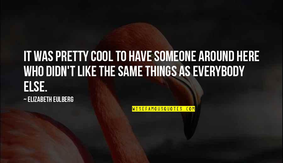 If Only Things Were Different Quotes By Elizabeth Eulberg: It was pretty cool to have someone around