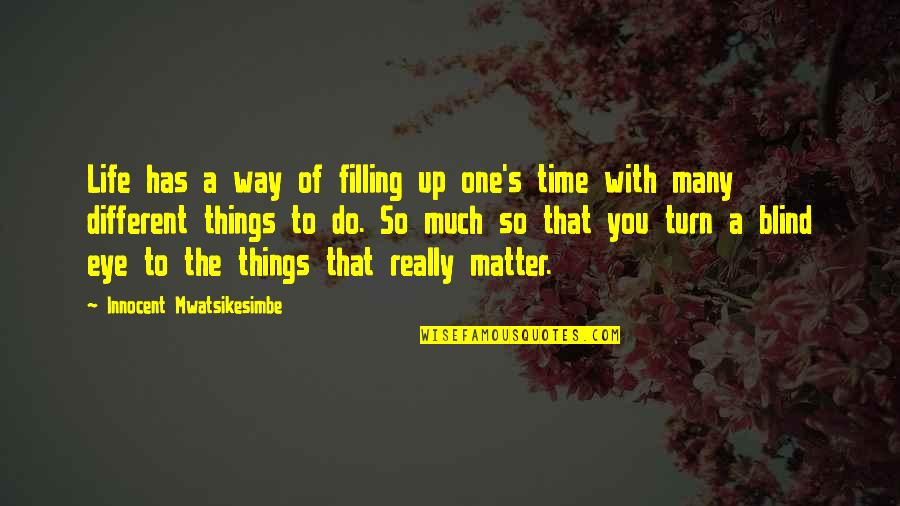If Only Things Were Different Quotes By Innocent Mwatsikesimbe: Life has a way of filling up one's