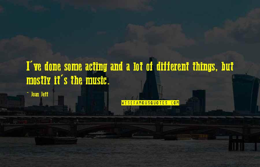 If Only Things Were Different Quotes By Joan Jett: I've done some acting and a lot of