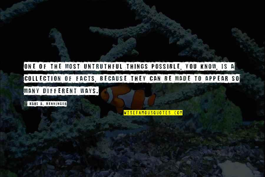 If Only Things Were Different Quotes By Karl A. Menninger: One of the most untruthful things possible, you