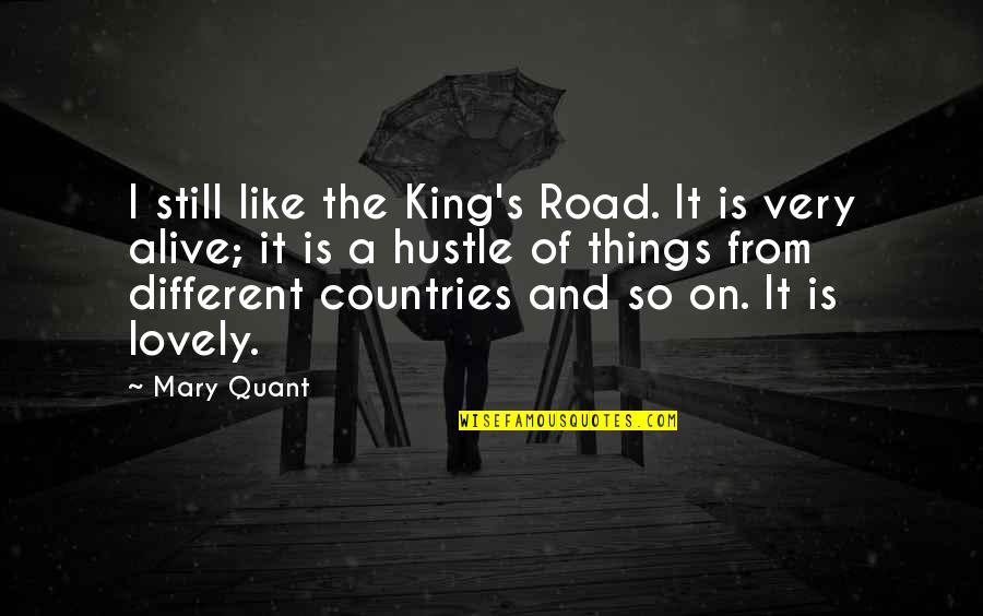 If Only Things Were Different Quotes By Mary Quant: I still like the King's Road. It is