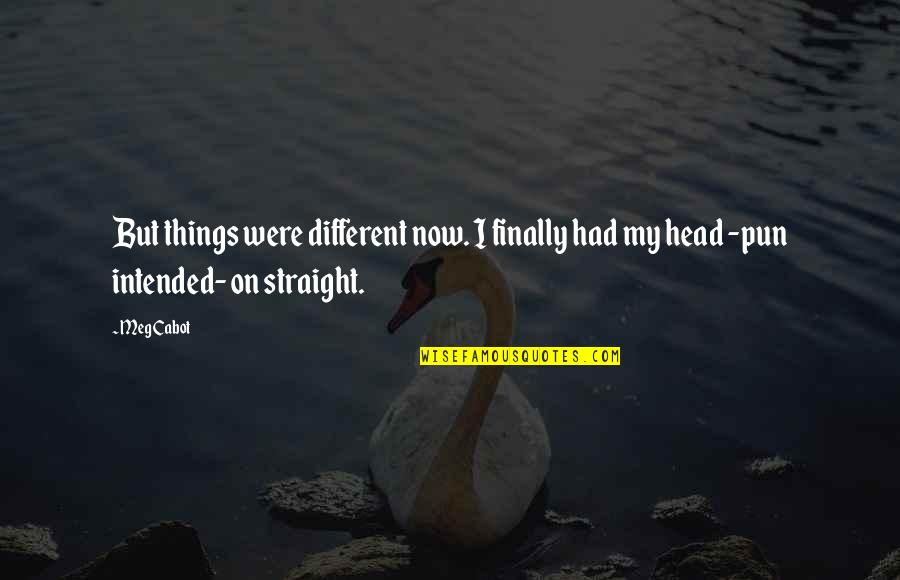 If Only Things Were Different Quotes By Meg Cabot: But things were different now. I finally had
