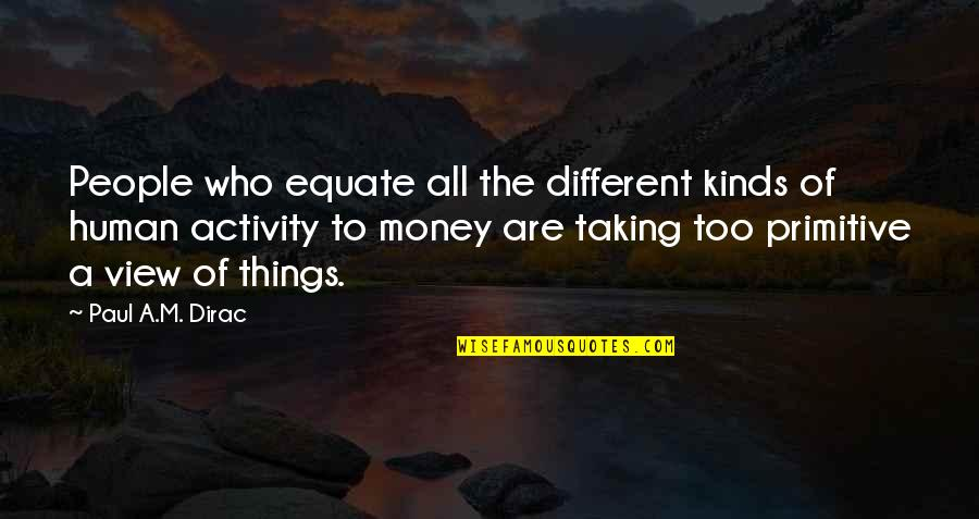 If Only Things Were Different Quotes By Paul A.M. Dirac: People who equate all the different kinds of