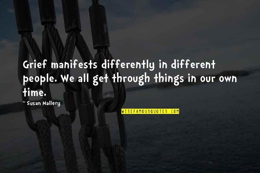 If Only Things Were Different Quotes By Susan Mallery: Grief manifests differently in different people. We all