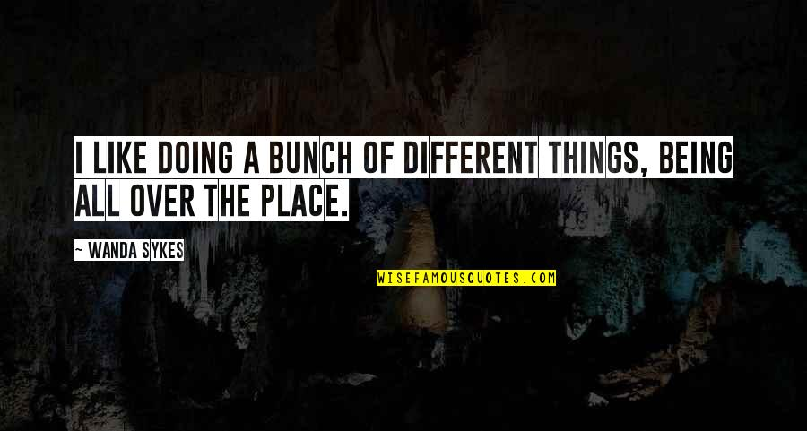 If Only Things Were Different Quotes By Wanda Sykes: I like doing a bunch of different things,