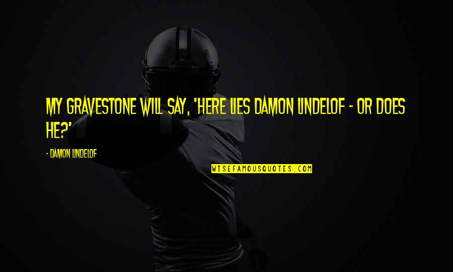 If Only You Were Here Quotes By Damon Lindelof: My gravestone will say, 'Here Lies Damon Lindelof