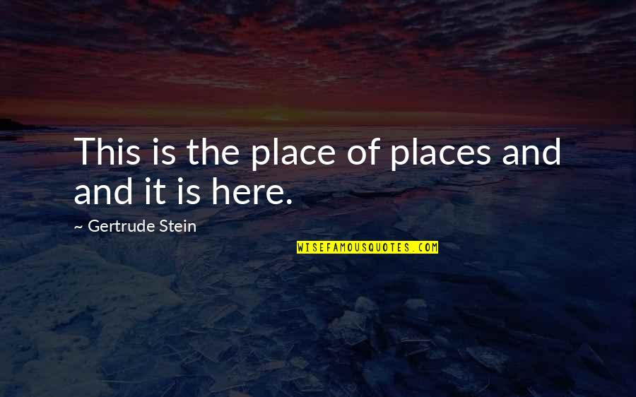 If Only You Were Here Quotes By Gertrude Stein: This is the place of places and and