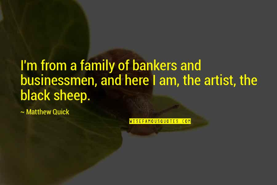 If Only You Were Here Quotes By Matthew Quick: I'm from a family of bankers and businessmen,