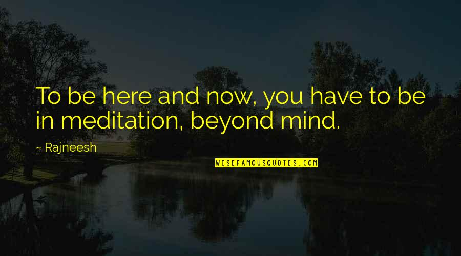 If Only You Were Here Quotes By Rajneesh: To be here and now, you have to