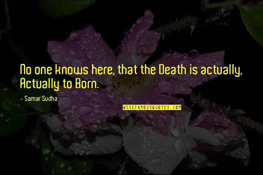 If Only You Were Here Quotes By Samar Sudha: No one knows here, that the Death is