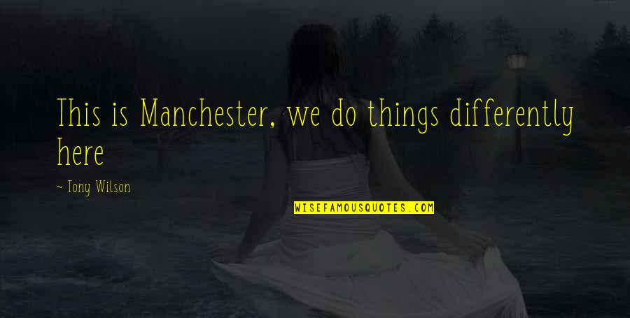 If Only You Were Here Quotes By Tony Wilson: This is Manchester, we do things differently here