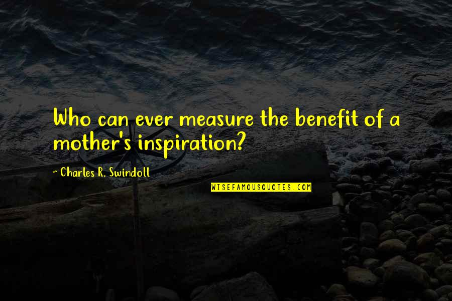 If She Loves You She Will Come Back Quotes By Charles R. Swindoll: Who can ever measure the benefit of a