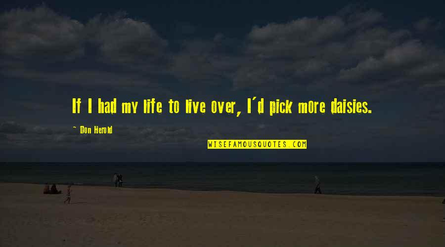 If She Loves You She Will Come Back Quotes By Don Herold: If I had my life to live over,