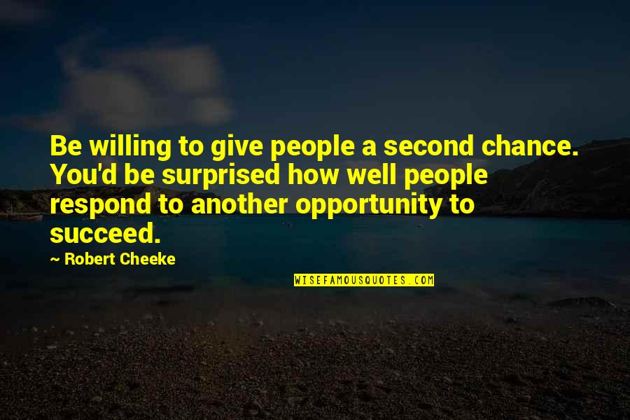 If She Loves You She Will Come Back Quotes By Robert Cheeke: Be willing to give people a second chance.