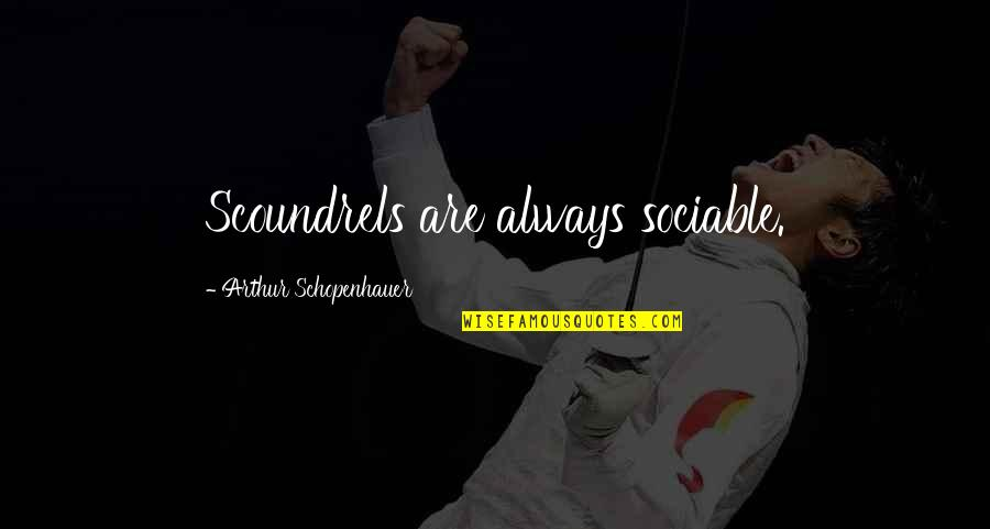 If Something Comes Back To You Quotes By Arthur Schopenhauer: Scoundrels are always sociable.